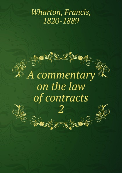 Francis Wharton A commentary on the law of contracts