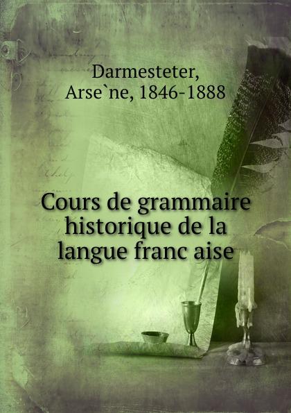 Arsène Darmesteter Cours de grammaire historique de la langue francaise panorama de la langue francaise 3 methode de francais