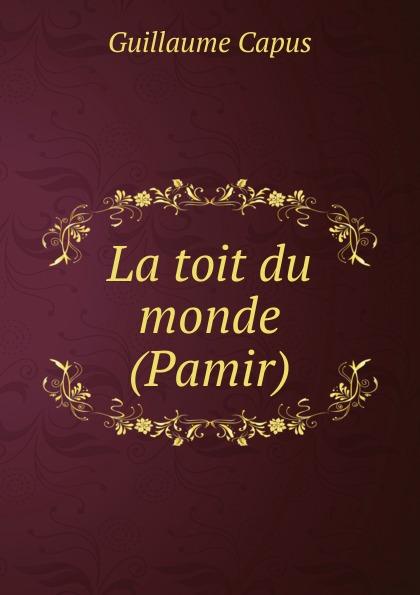 Guillaume Capus La toit du monde (Pamir) rockland pamir 4