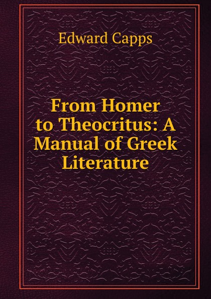 Edward Capps From Homer to Theocritus theocritus theocritus the idylls of theocritus