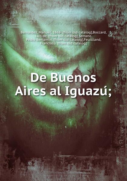 Manuel Bernárdez De Buenos Aires al Iguazu la beriso buenos aires