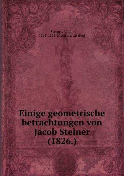 Jakob Steiner Einige geometrische betrachtungen von Jacob Steiner (1826.) все цены