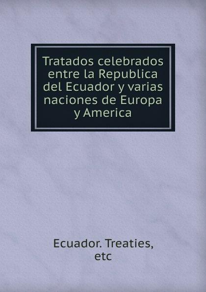 Ecuador. Treaties Tratados celebrados entre la Republica del Ecuador y varias naciones de Europa y America ecuador codigo civil y codigo de enjuiciamentos en materia civil de la republica del ecuador