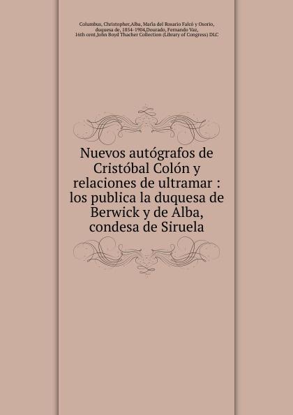 Christopher Columbus Nuevos autografos de Cristobal Colon y relaciones de ultramar