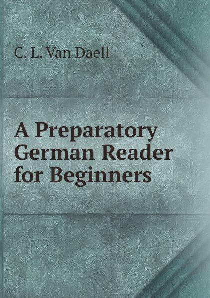 C.L. van Daell A Preparatory German Reader for Beginners lange franz j a german grammar for beginners