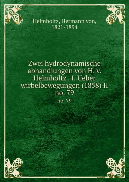 Zwei hydrodynamische abhandlungen von H. v. Helmholtz I. Ueber wirbelbewegungen (1858) II