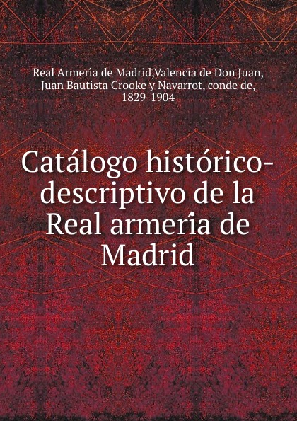 Real Armería de Madrid Catalogo historico-descriptivo de la Real armeria de Madrid все цены