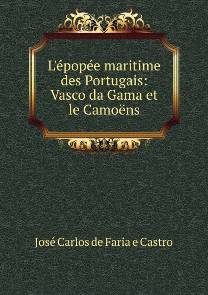 José Carlos de Faria e Castro L.epopee maritime des Portugais josé osório da gama e castro diocese e districto da guarda