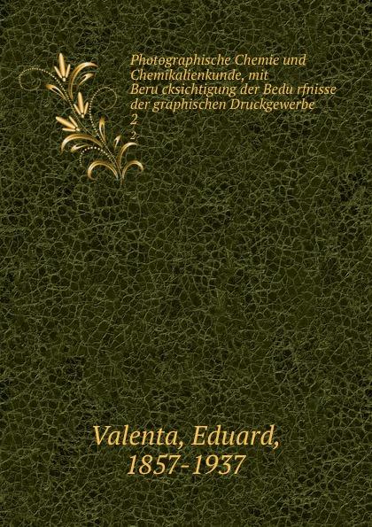 Eduard Valenta Photographische Chemie und Chemikalienkunde, mit Berucksichtigung der Bedurfnisse der graphischen Druckgewerbe цена и фото