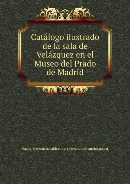 Madrid. Museo nacional de pintura y escultura Catalogo ilustrado de la sala de Velazquez en el Museo del Prado de Madrid недорго, оригинальная цена