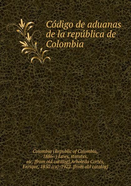 цены на Republic of Colombia Codigo de aduanas de la republica de Colombia  в интернет-магазинах