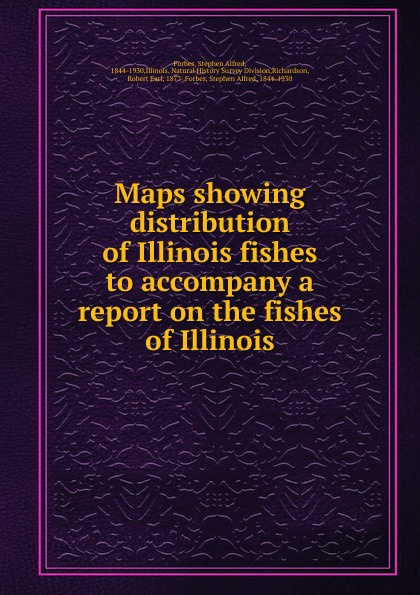 Forbes Stephen Alfred Maps showing distribution of Illinois fishes to accompany a report on the