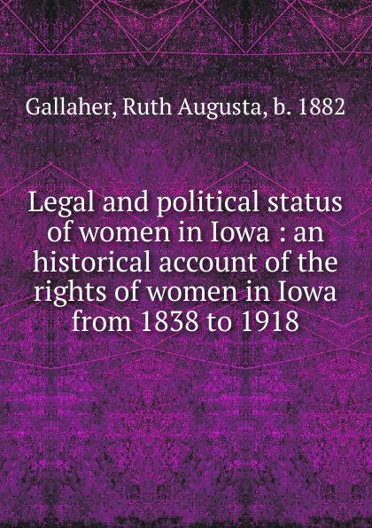 Ruth Augusta Gallaher Legal and political status of women in Iowa wall iowa bicent series