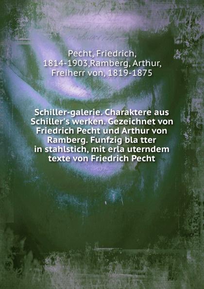 Friedrich Pecht Schiller-galerie. Charaktere aus S werken. Gezeichnet von und Arthur Ramberg. Funfzig blatter in stahlstich, mit erlauterndem texte