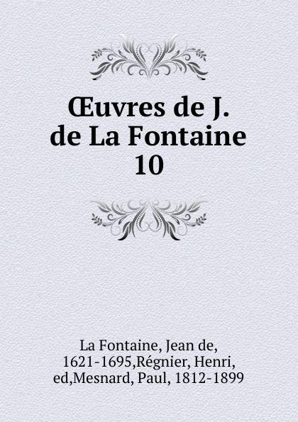 Jean de La Fontaine Oeuvres de J. de La Fontaine société historique de chateau thierry troisieme centenaire de jean de la fontaine 1621 1921 classic reprint