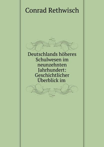 Conrad Rethwisch Deutschlands hoheres Schulwesen im neunzehnten Jahrhundert georg korn die heilkunde im neunzehnten jahrhundert