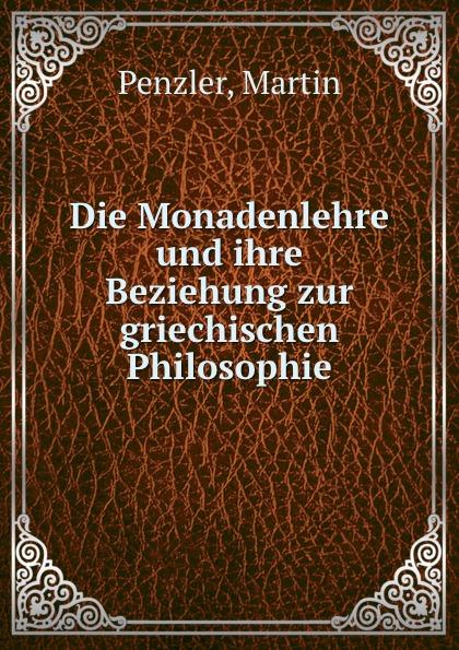 Martin Penzler Die Monadenlehre und ihre Beziehung zur griechischen Philosophie