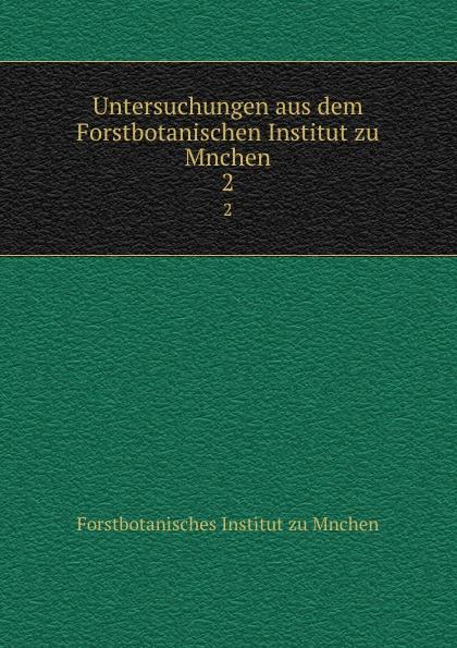 Untersuchungen aus dem Forstbotanischen Institut zu Mnchen