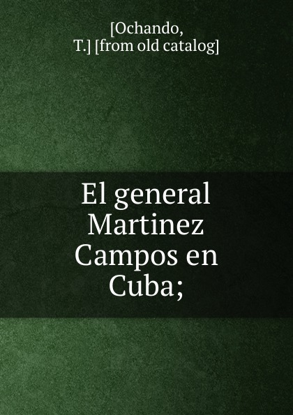 T. Ochando El general Martinez Campos en Cuba martinez c madrid me encantas nivel 2 isbn 9788853623089
