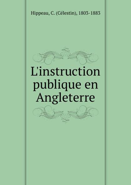 Célestin Hippeau L.instruction publique en Angleterre hippeau célestin linstruction publique en angleterre french edition