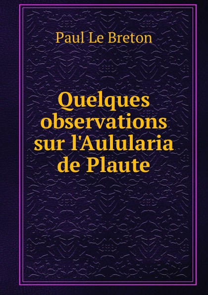 Фото - Paul le Breton Quelques observations sur l.Aulularia de Plaute jean paul gaultier le male