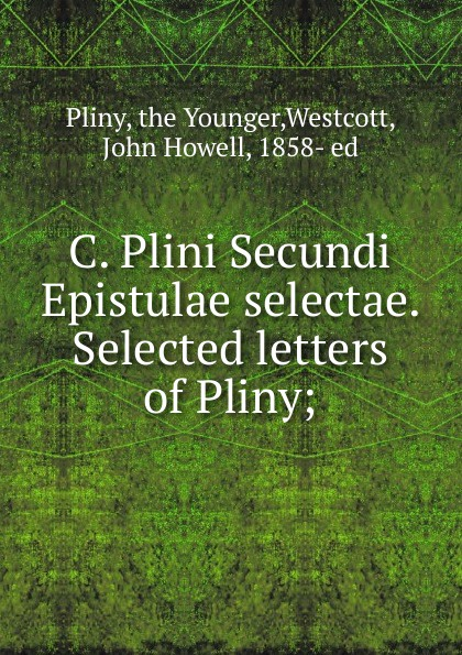 the Younger Pliny C. Plini Secundi Epistulae selectae. Selected letters of Pliny