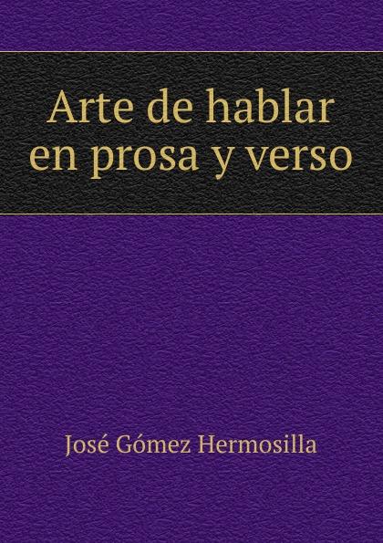 José Gómez Hermosilla Arte de hablar en prosa y verso hablar solos