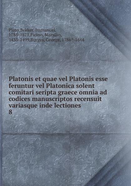 Bekker Plato Platonis et quae vel Platonis esse feruntur vel Platonica solent comitari seripta graece omnia ad codices manuscriptos recensuit variasque inde lectiones недорго, оригинальная цена