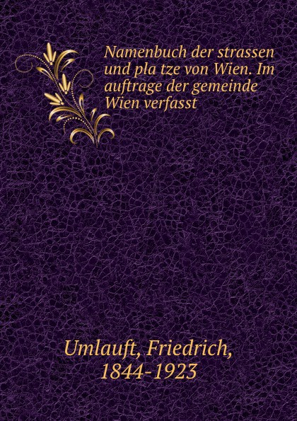 Friedrich Umlauft Namenbuch der strassen und platze von Wien. Im auftrage der gemeinde Wien verfasst p umlauft evanthia