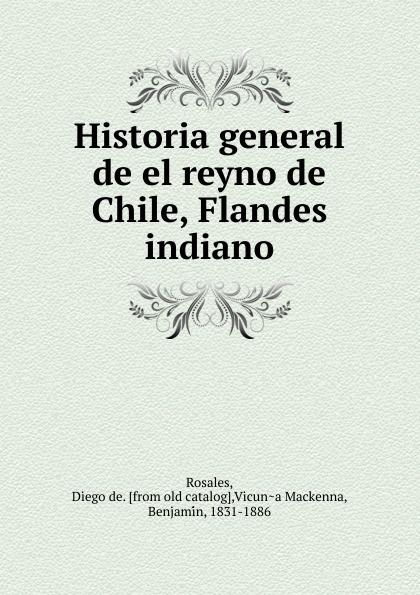Diego de Rosales Historia general de el reyno de Chile, Flandes indiano. Tomo 2 рубашка mario machardi mario machardi mp002xm246yv