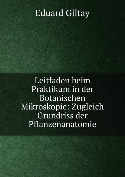 Eduard Giltay Leitfaden beim Praktikum in der Botanischen Mikroskopie victoria götz praktikum in der kreativwirtschaft