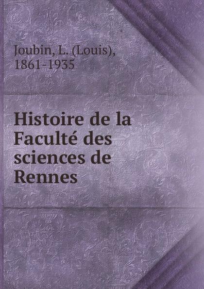 Louis Joubin Histoire de la Faculte des sciences de Rennes
