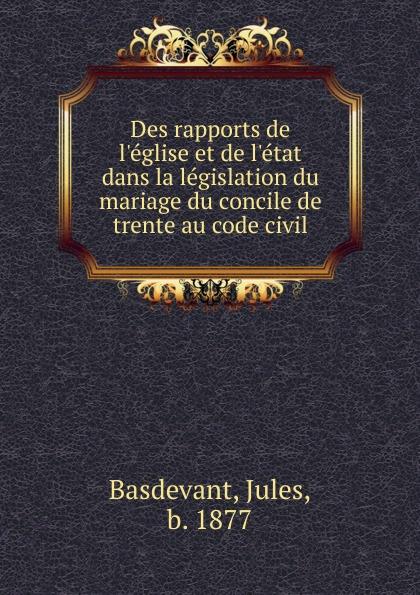 Des rapports de l.eglise et de l.etat dans la legislation du mariage du concile de trente au code civil
