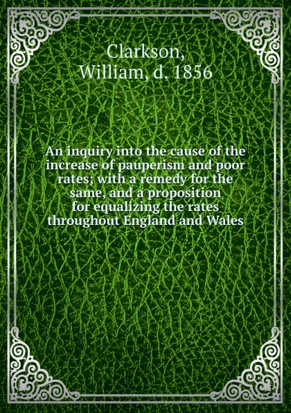 William Clarkson An inquiry into the cause of the increase of pauperism and poor rates george leonard vose bridge disasters in america the cause and the remedy