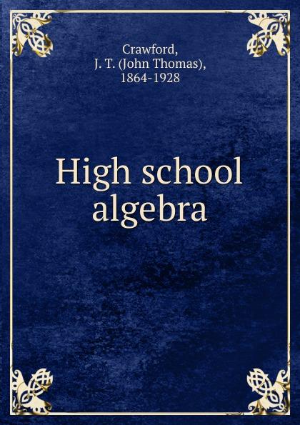 John Thomas Crawford High school algebra a high school algebra