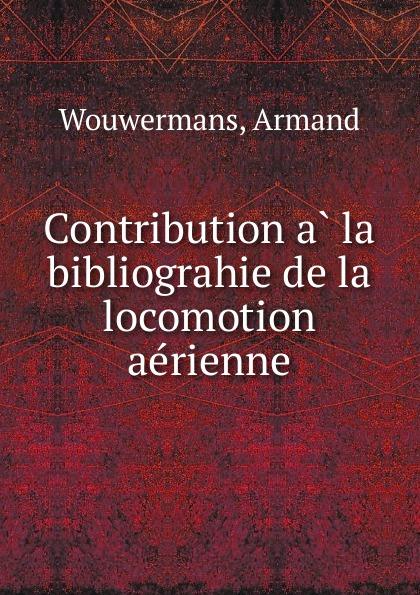 Armand Wouwermans Contribution a la bibliograhie de la locomotion aerienne atanu maity serpentine robot locomotion