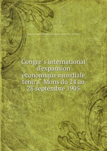 Congres international d.expansion economique mondiale tenu a Mons du 24 au 28 septembre 1905 auteurs composites troisieme congres international pour l amelioration du sort des sourds muets tenu a bruxelles du 13 and 18 aout 1883