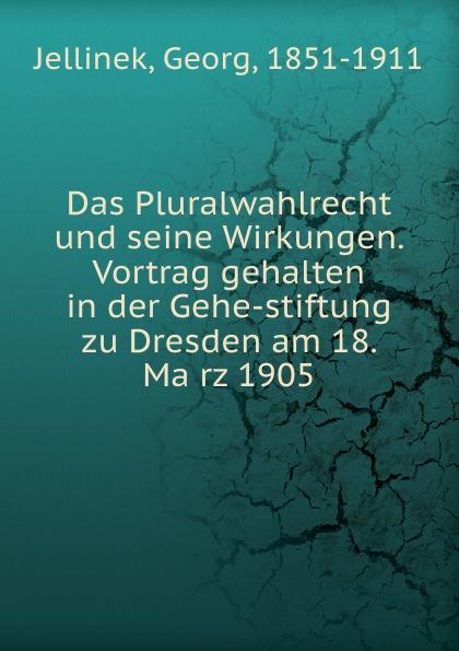 Georg Jellinek Das Pluralwahlrecht und seine Wirkungen. Vortrag gehalten in der Gehe-stiftung zu Dresden am 18. Marz 1905 max schippel die sozialisierungsbewegung in sachsen vortrag gehalten in der gehe stiftung zu dresden am 13 marz 1920