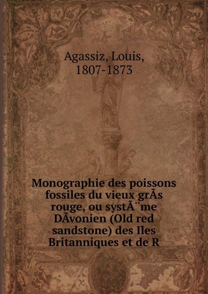 Monographie des poissons fossiles du vieux gras rouge, ou systame Davonien (Old red sandstone) des Iles Britanniques et de R