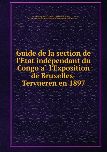 Charles Liebrechts Guide de la section de l.Etat independant du Congo a l.Exposition de Bruxelles-Tervueren en 1897 charles fortier departement de l eure a l exposition universelle de 1878