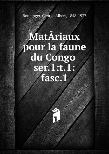 Boulenger George Albert Matariaux pour la faune du Congo albert fauvel faune gallo rhenane