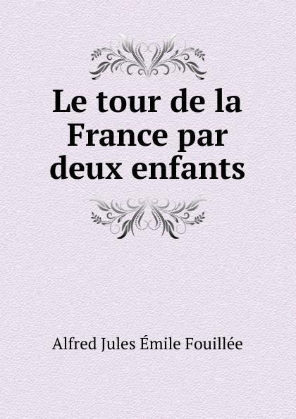 цена на Alfred Jules Émile Fouillée Le tour de la France par deux enfants