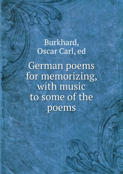 Oscar Carl Burkhard German poems for memorizing unknown required poems for reading and memorizing