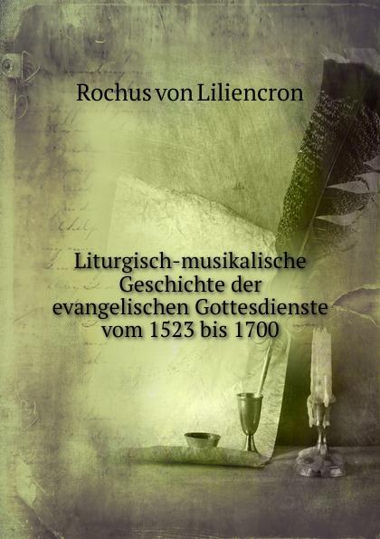 Rochus von Liliencron Liturgisch-musikalische Geschichte der evangelischen Gottesdienste vom 1523 bis 1700 haupt verein fur christliche erbauungss die liturgie im evangelischen gottesdienste
