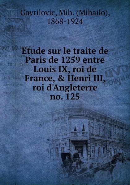 Mihailo Gavrilovic Etude sur le traite de Paris de 1259 entre Louis IX, roi de France, . Henri III, roi d.Angleterre henri fournier traite de la typographie classic reprint