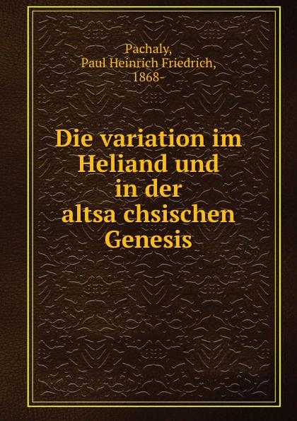 Paul Heinrich Friedrich Pachaly Die variation im Heliand und in der altsachsischen Genesis цена и фото