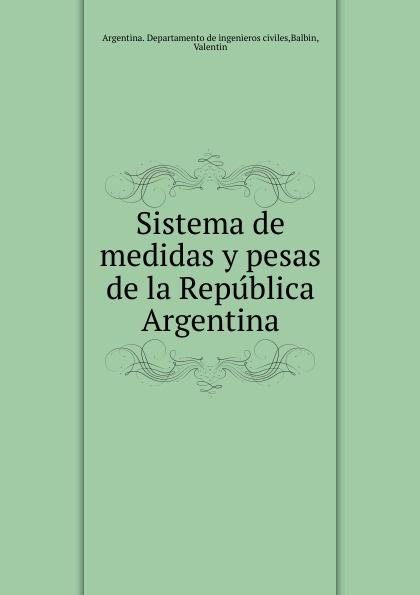 Valentin Balbin Sistema de medidas y pesas de la Republica Argentina cuarteto de nos buenos aires