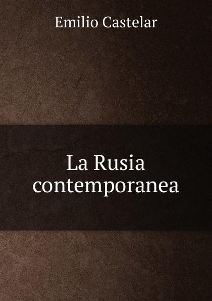 Emilio Castelar La Rusia contemporanea цены онлайн