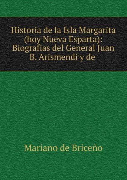 Mariano de Briceno Historia de la Isla Margarita(hoy Nueva Esparta) mariano morillo b phd el intercesor cronica de la liberacion