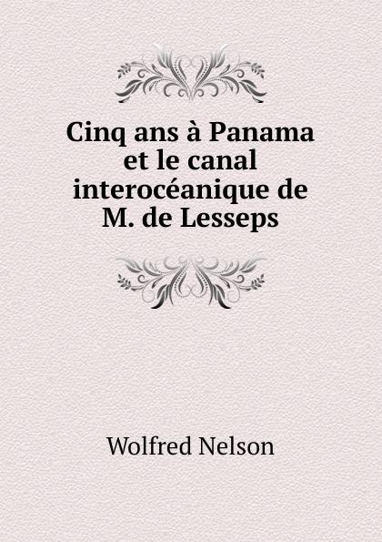 Nelson Wolfred Cinq ans a Panama et le canal interoceanique de M. de Lesseps цена